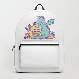 I love you more than dragons love gold Backpack