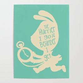 White Rabbit-The Hurrier I go the Behinder I get Poster