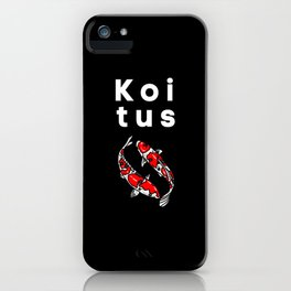 KOItus Funny Aquarium Saying iPhone Case
