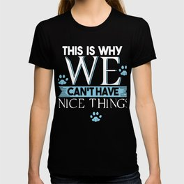 This Is Why We Can't Have Nice Things Humorous Cat Kittens Animals Kitty Lovers Gift T-shirt