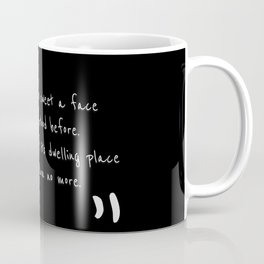 I never saw so sweet a face As that I stood before. My heart has left its dwelling place And can ret Coffee Mug