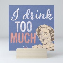 I Drink Too Much, vintage sign Mini Art Print