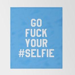 GO FUCK YOUR SELFIE (Blue) Throw Blanket