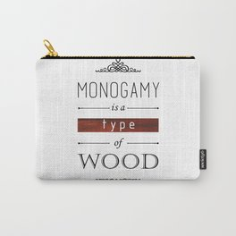 Monogamy is a Type of Wood Carry-All Pouch