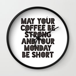 May Your Coffee Be Strong and Your Monday Be Short funny office wall decor typography design Wall Clock