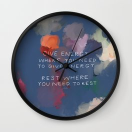 Give Energy Where You Need To Give Energy. Rest Where You Need Rest. Wall Clock