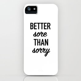 Better Sore Than Sorry iPhone Case