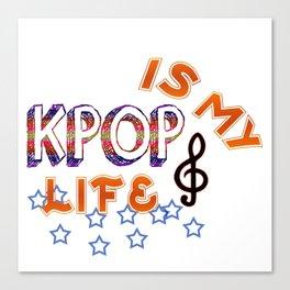 Kpop Is My Life Canvas Print