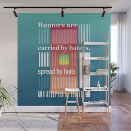 Rumors are carried by haters, spread by fools and accepted by idiots Wall Mural