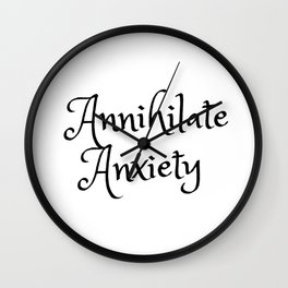 Annhialate Anxiety Wall Clock