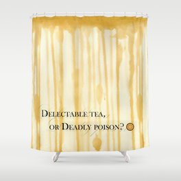 Delectable tea, or Deadly poison? Shower Curtain