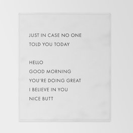 Just In Case No One Told You Today, Hello, Good Morning, You're Doing Great … Nice Butt Throw Blanket