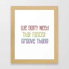 We Don't Need That Fascist Groove Thang Framed Art Print