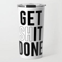 Get Shit Done, Wall Art Travel Mug