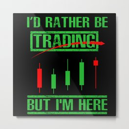 I'd Rather Be Trading - Funny Day Trader Metal Print