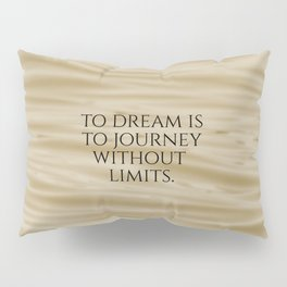 Inspirational To Dream is to Journey ... Pillow Sham