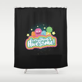 Everything's Awesome! Shower Curtain