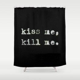 Kiss Me, Kill Me Shower Curtain