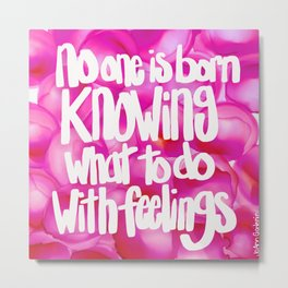 no one is born knowing what to do with feelings, part 1 Metal Print