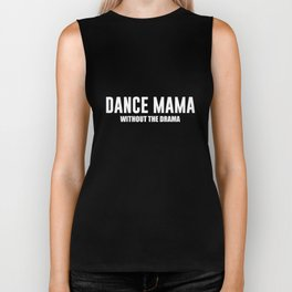 Dance Mama without the Drama Supportive Mom T-Shirt Biker Tank