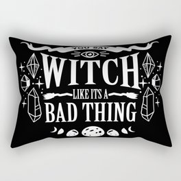You Say Witch Like It's A Bad Thing Halloween Gift Rectangular Pillow
