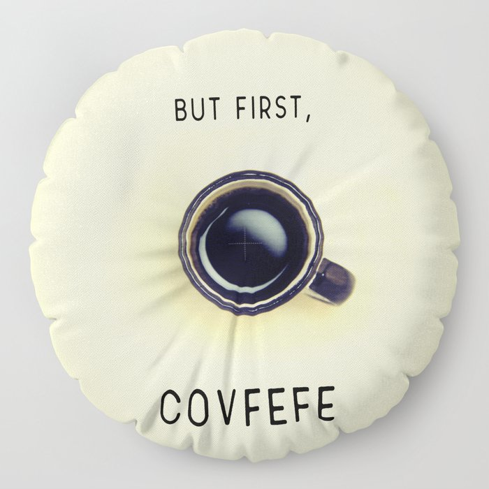 But First, Covfefe Floor Pillow