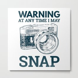 Warning At Any Time I May Snap Metal Print