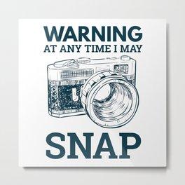 Warning At Any Time I May Snap Metal Print