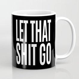 Let That Shit Go (Black & White) Coffee Mug
