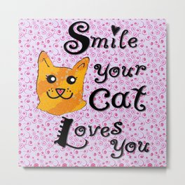 Smile your cat loves you Metal Print