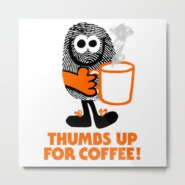 Thumbs Up For Coffee! Metal Print