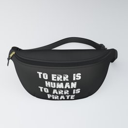 To Err is Human To Arr is Pirate Fanny Pack