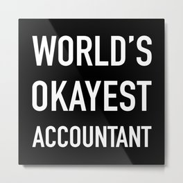 WORLD'S OKAYEST ACCOUNTANT White Typography Metal Print