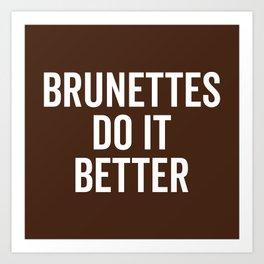Brunettes Do It Better Funny Saying Art Print
