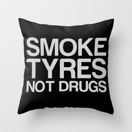 Smoke Tyres Not Drugs  Throw Pillow
