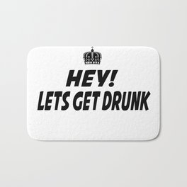 Lets Get Drunk Bath Mat