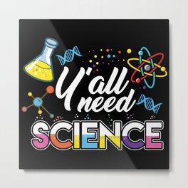 Y'all Need Science Metal Print