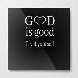 Religion - God Is Good, Try It Yourself Metal Print