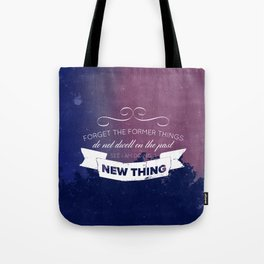 Forget the Past - Isaiah 43:18-19 Tote Bag