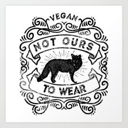 Not Ours to Wear Vegan Statement Art Print