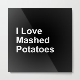 I Love Mashed Potatoes Metal Print
