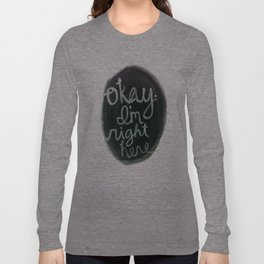 """Okay, I'm right here.""  Long Sleeve T-shirt"