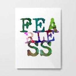 Fearless Vibrant Urban Typewritten Text Metal Print