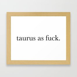 taurus as fuck Framed Art Print