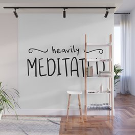 Heavily Meditated Wall Mural