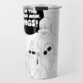 I'm The Man Now, Dogs! Travel Mug