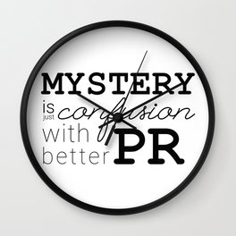 Mystery is just confusion with better PR Wall Clock