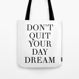 DONT QUIT YOUR DAY DREAM motivational quote Tote Bag