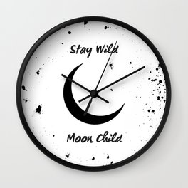 Stay Wild Moon Child - crescent moon art Wall Clock