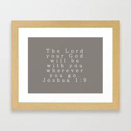 The Lord Your God Will Be With You Wherever You Go Joshua 1:9 Gray Framed Art Print